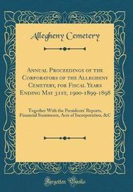 Annual Proceedings of the Corporators of the Allegheny Cemetery, for Fiscal Years Ending May 31st, 1900-1899-1898 by Allegheny Cemetery image