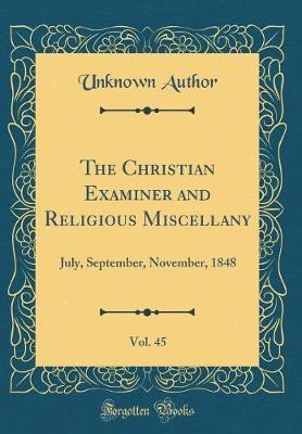 The Christian Examiner and Religious Miscellany, Vol. 45 by Unknown Author