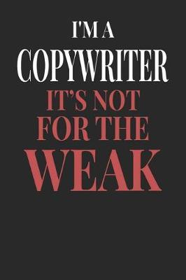 I'm A Copywriter It's Not For The Weak by Maximus Designs