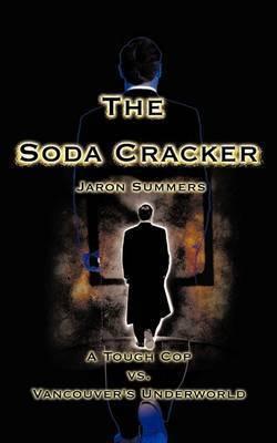 The Soda Cracker: A Tough Cop vs. Vancouver's Underworld by Jaron Summers
