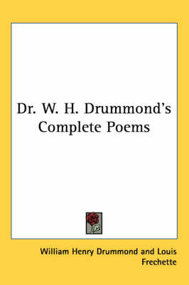Dr. W. H. Drummond's Complete Poems by William Henry Drummond