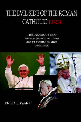 The Evil Side of the Roman Catholic Church by Fred L. Ward