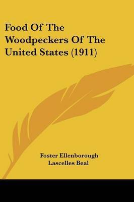Food of the Woodpeckers of the United States (1911) by Foster Ellenborough Lascelles Beal
