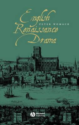 English Renaissance Drama by Peter Womack