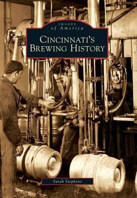 Cincinnati's Brewing History by Sarah Stephens
