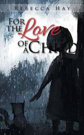 For the Love of a Child by Rebecca Hay