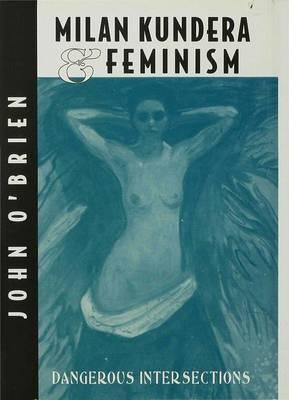 Milan Kundera and Feminist Criticism by John O'Brien