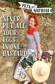 Never Put All Your Eggs in One Bastard by Peta Mathias