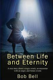 Between Life and Eternity by Capt Bob Bell