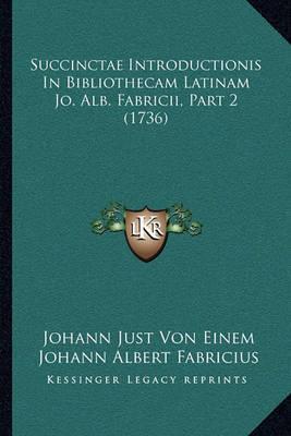 Succinctae Introductionis in Bibliothecam Latinam Jo. Alb. Fsuccinctae Introductionis in Bibliothecam Latinam Jo. Alb. Fabricii, Part 2 (1736) Abricii, Part 2 (1736) by Johann Albert Fabricius