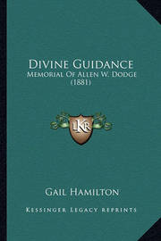Divine Guidance: Memorial of Allen W. Dodge (1881) by Gail Hamilton