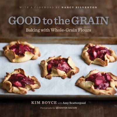 Good to the Grain: Baking with Whole-Grain Flours by Kimberley Boyce image
