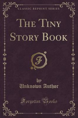 The Tiny Story Book (Classic Reprint) by Unknown Author