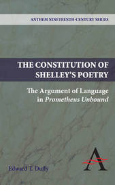 The Constitution of Shelley's Poetry by Edward T Duffy