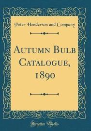 Autumn Bulb Catalogue, 1890 (Classic Reprint) by Peter Henderson and Company