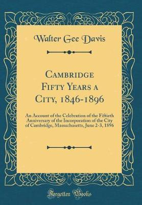 Cambridge Fifty Years a City, 1846-1896 by Walter Gee Davis