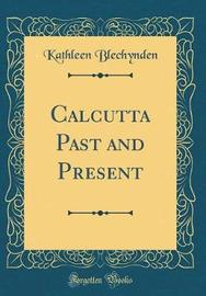 Calcutta Past and Present (Classic Reprint) by Kathleen Blechynden image