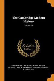 The Cambridge Modern History; Volume 10 by Adolphus William Ward