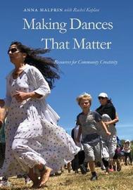 Making Dances That Matter by Anna Halprin