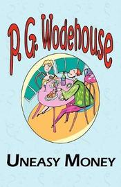 Uneasy Money - From the Manor Wodehouse Collection, a Selection from the Early Works of P. G. Wodehouse by P.G. Wodehouse