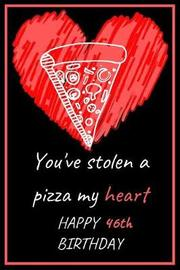 You've Stolen a Pizza My Heart Happy 46th Birthday by Eli Publishing image