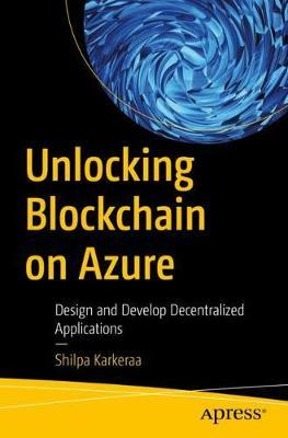 Unlocking Blockchain on Azure by Shilpa Karkeraa