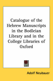 Catalogue of the Hebrew Manuscripts in the Bodleian Library and in the College Libraries of Oxford