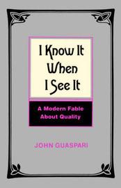 I Know It When I See It by John Guaspari