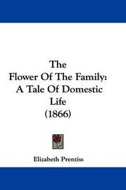 The Flower of the Family: A Tale of Domestic Life (1866) by Elizabeth Prentiss