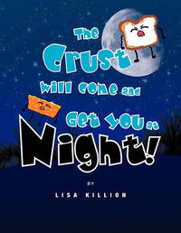 The Crust Will Come and Get You at Night! by Lisa Killion