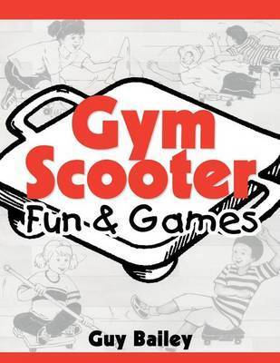 Gym Scooter Fun & Games by Guy Bailey