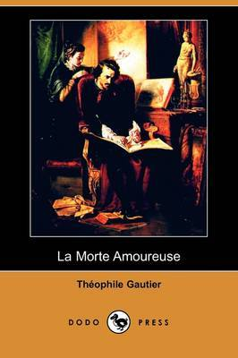 La Morte Amoureuse (Dodo Press) by Theophile Gautier