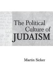 The Political Culture of Judaism by Martin Sicker