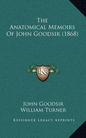The Anatomical Memoirs of John Goodsir (1868) by John Goodsir
