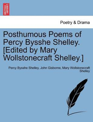 Posthumous Poems of Percy Bysshe Shelley. [Edited by Mary Wollstonecraft Shelley.] by Percy Bysshe Shelley