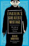 Einstein's Greatest Mistake by David Bodanis