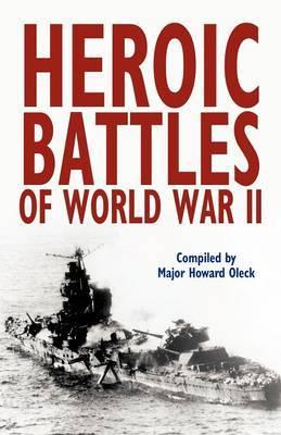 Heroic Battles of World War II by Howard Oleck