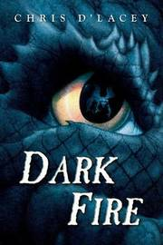 Dark Fire (Last Dragon Chronicles #5) (US Ed.) by Chris D'Lacey