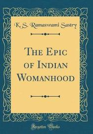 The Epic of Indian Womanhood (Classic Reprint) by K S Ramaswami Sastry image