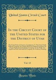 In the Circuit Court of the United States for the District of Utah, Vol. 12 by United States Circuit Court image