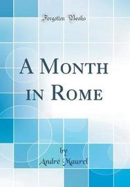 A Month in Rome (Classic Reprint) by Andre Maurel image