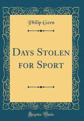 Days Stolen for Sport (Classic Reprint) by Philip Geen image