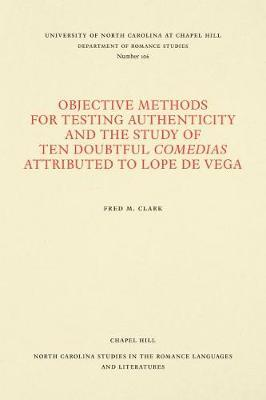 Objective Methods for Testing Authenticity and the Study of Ten Doubtful Comedias Attributed to Lope de Vega by Fred M Clark