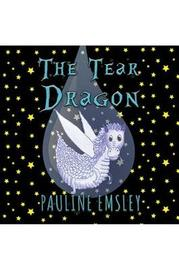 The The Tear Dragon by Pauline Emsley