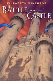 The Battle for the Castle by Elizabeth Winthrop