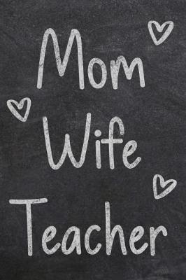 Mom Wife Teacher by The Teacher Life
