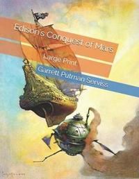 Edison's Conquest of Mars by Garrett Putman Serviss
