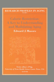 Caloric Restriction: A Key to Understanding and Modulating Aging: Volume 1 by E.J. Masoro