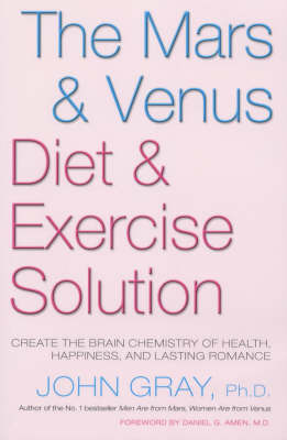 The Mars and Venus Diet and Exercise Solution: Create the Brain Chemistry of Health, Happiness and Lasting Romance by John Gray image