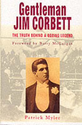 Gentleman Jim Corbett: The Truth Behind a Boxing Legend by Patrick Myler image